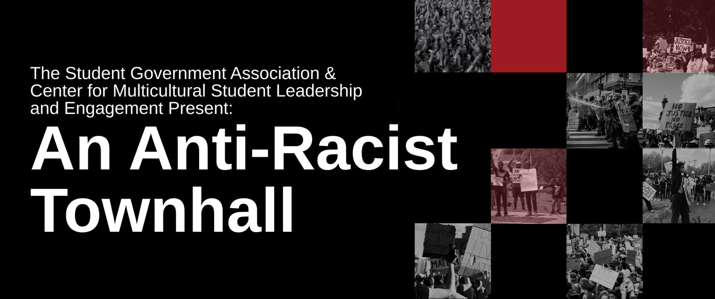 student government association and center for multicultural student leadership and engagement present Anti-racist townhall